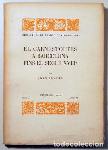 AMADES, JOAN - EL CARNESTOLTES A BARCELONA FINS EL SEGLE XVIIIÈ. BIBLIOTECA DE TRADICIONS POPULARS. (Libros Antiguos, Raros y Curiosos - Pensamiento - Sociología)