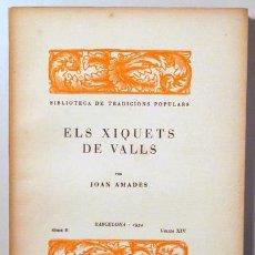 Libros antiguos: AMADES, JOAN - ELS XIQUETS DE VALLS. BIBLIOTECA DE TRADICIONS POPULARS. VOLUM XIV - BARCELONA 1934 -. Lote 163088985