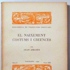Libros antiguos: AMADES, JOAN - EL NAIXEMENT COSTUMS I CREENCES. BIBLIOTECA DE TRADICIONS POPULARS. VOLUM XXI - BARCE. Lote 163089009