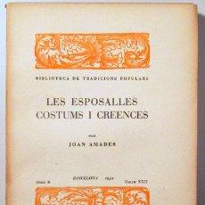 Libros antiguos: AMADES, JOAN - LES ESPOSALLES COSTUMS I CREENCES. BIBLIOTECA DE TRADICIONS POPULARS. VOLUM XXII - BA. Lote 163089013