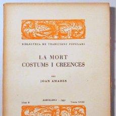 Libros antiguos: AMADES, JOAN - LA MORT COSTUMS I CREENCES. BIBLIOTECA DE TRADICIONS POPULARS. VOLUM XXIII - BARCELON. Lote 163089017