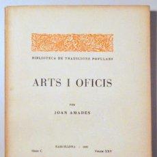 Libros antiguos: AMADES, JOAN - ARTS I OFICIS. BIBLIOTECA DE TRADICIONS POPULARS. VOLUM XXV - BARCELONA 1935 - IL·LUS. Lote 163089025
