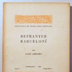 Libros antiguos: AMADES, JOAN - REFRANYER BARCELONÍ. BIBLIOTECA DE TRADICIONS POPULARS. VOLUM XXVI - BARCELONA 1935 -. Lote 163089029