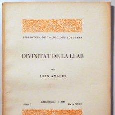 Libros antiguos: AMADES, JOAN - DIVINITAT DE LA LLAR. BIBLIOTECA DE TRADICIONS POPULARS. VOLUM XXXII - BARCELONA 1935. Lote 163089053
