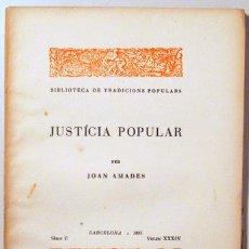 Libros antiguos: AMADES, JOAN - JUSTÍCIA POPULAR. BIBLIOTECA DE TRADICIONS POPULARS. VOLUM XXXIV - BARCELONA 1935 -. Lote 163089061