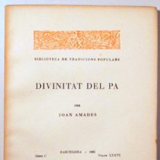 Libros antiguos: AMADES, JOAN - DIVINITAT DEL PA. BIBLIOTECA DE TRADICIONS POPULARS. VOLUM XXXVI - BARCELONA 1935 - P. Lote 163089069