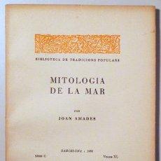 Libros antiguos: AMADES, JOAN - MITOLOGIA DE LA MAR. BIBLIOTECA DE TRADICIONS POPULARS. VOLUM XL - BARCELONA 1936 - P. Lote 163089085