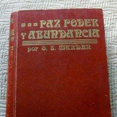 Libros antiguos: LIBRO ANTIGUO PAZ PODER Y ABUNDANCIA 1917. Lote 168634968