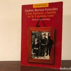 Libros antiguos: CASA, HERENCIA Y FAMILIA EN LA CATALUÑA RURAL. ANDRÉS BARRERA. ALIANZA. Lote 182541112