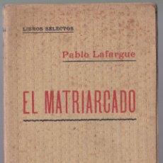 Libros antiguos: EL MATRIARCADO - PABLO LAFARGUE - CENTRO EDITORIAL PRESA. Lote 190708615