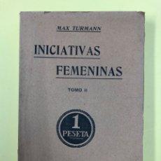 Libros antiguos: INICIATIVAS FEMENINAS TOMO II - MAX TURMANN - SATURNINO CALLEJA 1910 - INTONSO. Lote 191907778