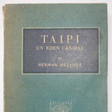 Libros antiguos: TAIPI UN EDÉN CANÍBAL - HERMAN MELVILLE. Lote 201214256