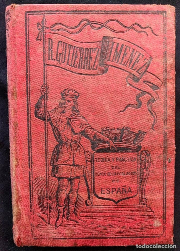 TEORÍA Y PRÁCTICA DEL CENSO DE LA POBLACIÓN DE ESPAÑA RAFAEL GUTIÉRREZ Y JIMÉNEZ. 1887. (Libros Antiguos, Raros y Curiosos - Pensamiento - Sociología)