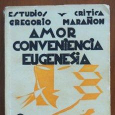 Libros antiguos: AMOR, CONVENIENCIA Y EUGENESIA - GREGORIO MARAÑÓN - EDICIONES DE HISTORIA NUEVA AÑO 1930. Lote 214427686
