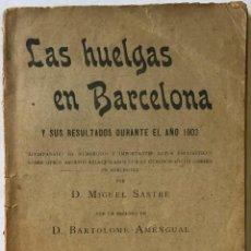 Libros antiguos: LAS HUELGAS EN BARCELONA Y SUS RESULTADOS DURANTE EL AÑO 1903. ACOMPAÑADO DE NUMEROSOS É IMPORTANTES. Lote 123246155
