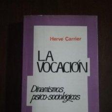 Libros antiguos: LA VOCACION. DINAMISMOS PSICO-SOCIOLOGICOS. HERVE CARRIER. 1969. INTONSO.. Lote 220707098