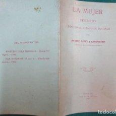 Libros antiguos: GALICIA - LA MUJER, DISCURSO LEÍDO EN ATENEO DE SANTIAGO - LÓPEZ Y CARBALLEÍRA, ANTONIO - 1910 +INFO. Lote 221959235