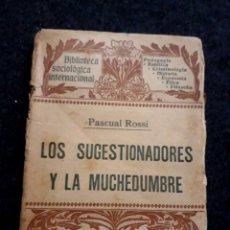Libros antiguos: LOS SUGESTIONADORES Y LA MUCHEDUMBRE. PASCUAL ROSSI. BIBLIOTECA SOCIOLOGÍA INTERNACIONAL. 1906. Lote 222606608