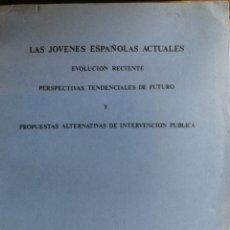 Libros antiguos: LAS JÓVENES ESPAÑOLAS ACTUALES. EVOLUCIÓN RECIENTE PERSPECTIVAS TENDENCIAS DE FUTURO Y PROPUESTAS AL. Lote 222977568