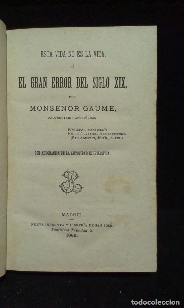 Libros antiguos: ESTA VIDA NO ES LA VIDA O EL GRAN ERROR DE ESTE SIGLO, DE M. JUAN JOSÉ GAUME - 1886 - Foto 3 - 234772660