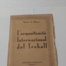 Libros antiguos: L'ORGANITZACIÓ INTERNACIONAL DEL TREBALL. Lote 237148725