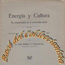 Libros antiguos: ENERGÍA Y CULTURA SU IMPORTANCIA EN LA EVOLUCIÓN SOCIAL, CONFERENCIA DE JOSE SERRAT BONASTRE, 1913. Lote 261944340