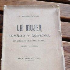 Libros antiguos: LA MUJER ESPAÑOLA Y AMERICANA (SU ESCLAVITUD, SUS LUCHAS Y DOLORES). RESEÑA HISTÓRICA. E. RODRÍGUEZ-. Lote 264843584