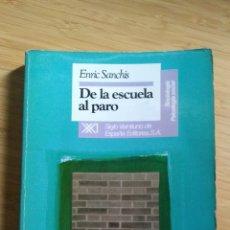 Libros antiguos: DE LA ESCUELA AL PARO - ENRIC SANCHIS. Lote 268722844