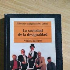 Libros antiguos: LA SOCIEDAD DE LA DESIGUALDAD. POBREZA Y MARGINACION A DEBATE - VVAA. Lote 268723459