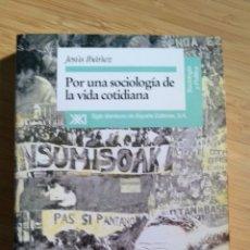Libros antiguos: POR UNA SOCIOLOGIA DE LA VIDA COTIDIANA - JESUS IBAÑEZ. Lote 268728699