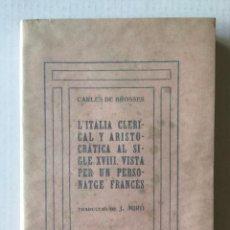 Libros antiguos: L'ITÀLIA CLERICAL Y ARISTOCRÀTICA AL SEGLE XVIII, VISTA PER UN PERSONATGE FRANCÉS. - BROSSES, CARLES. Lote 123167982