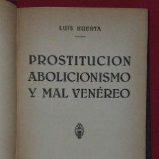 Libros antiguos: PROSTITUCIÓN ABOLICIONISMO Y MAL VENEREO - L. HUERTA. Lote 270897533