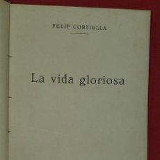 Libros antiguos: LA VIDA GLORIOSA - FELIP CORTIELLA - CATALÁ 1933. Lote 270898103
