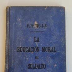 Libros antiguos: LA EDUCACION MORAL DEL SOLDADO. ENRIQUE RUIZ FORNELLS. 8ºED. TOLEDO, 1918. PAGS: 214.. Lote 272559783