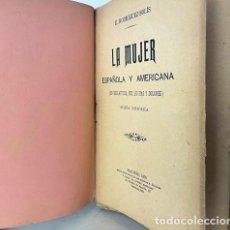 Libros antiguos: LA MUJER ESPAÑOLA Y AMERICANA (SU ESCLAVITUD, SUS LUCHAS Y DOLORES).1898. 1ª ED (RODRÍGUEZ-SOLIS. Lote 278941253