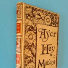 Libros antiguos: AYER HOY Y MAÑANA - ANTONIO FLORES - CUADROS SOCIALES COSTUMBRES ED. MONTANER Y SIMON 1893 ILUSTRADO. Lote 296805778