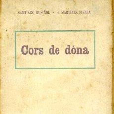 Libros antiguos: CORS DE DONA - SANTIAGO RUSIÑOL & GREGORIO MARTÍNEZ SIERRA. - TEATRO EN CATALÁN. Lote 56748651