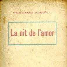 Libros antiguos: SANTIAGO RUSIÑOL - LA NIT DE L'AMOR - TEATRO. Lote 25466467