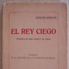 Libros antiguos: EL REY CIEGO - ADOLFO APONTE - MADRID.. Lote 25181736