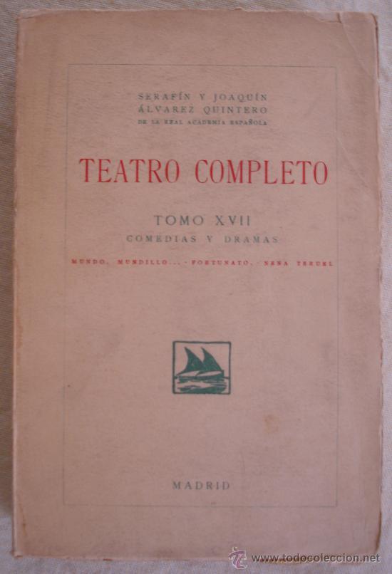 SERAFIN Y JOAQUN ALVAREZ QUINTERO - TEATRO COMPLETO - TOMO XVII - COMEDIAS Y DRAMAS - MADRID. (Libros antiguos (hasta 1936), raros y curiosos - Literatura - Teatro)