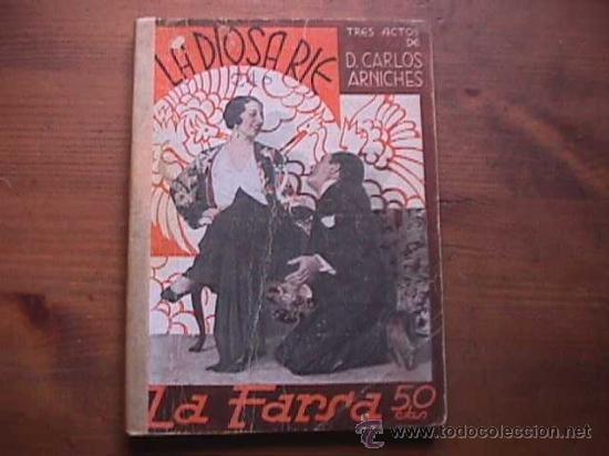 LA DIOSA RIE, CARLOS ARNICHES, LA FARSA, 1932 (Libros antiguos (hasta 1936), raros y curiosos - Literatura - Teatro)