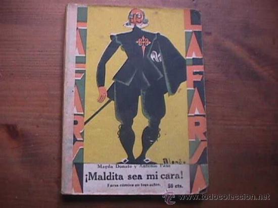 MALDITA SEA MI CARA, DONATO Y PASO, LA FARSA, 1929 (Libros antiguos (hasta 1936), raros y curiosos - Literatura - Teatro)