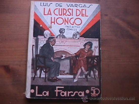 LA CURSI DEL HONGO, LUIS DE VARGAS, LA FARSA, 1933 (Libros antiguos (hasta 1936), raros y curiosos - Literatura - Teatro)