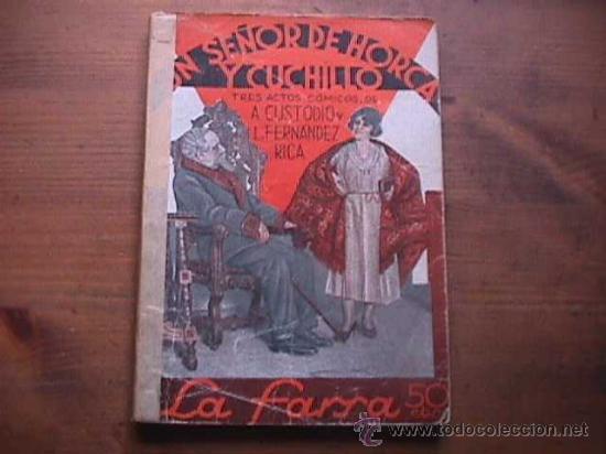 UN SEÑOR DE HORCA Y CUCHILLO, CUSTODIO Y FERNANDEZ RICA, LA FARSA, 1934 (Libros antiguos (hasta 1936), raros y curiosos - Literatura - Teatro)