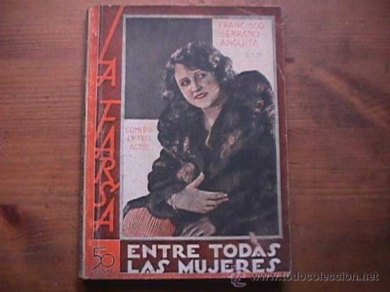ENTRE TODAS LAS MUJERES, FRANCISCO SERRANO ANGUITA, LA FARSA, 1931 (Libros antiguos (hasta 1936), raros y curiosos - Literatura - Teatro)