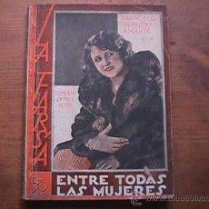 Libros antiguos: ENTRE TODAS LAS MUJERES, FRANCISCO SERRANO ANGUITA, LA FARSA, 1931. Lote 17949127