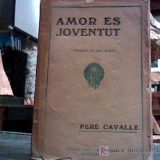 Libros antiguos: AMOR ES JOVENTUT (PERE CAVALLE 1916). Lote 18073707