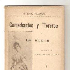 Libros antiguos: COMEDIANTES Y TOREROS. LA VICARIA .- CEFERINO PALENCIA. Lote 26624930