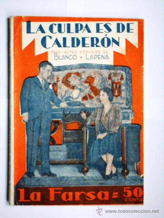LA FARSA Nº 214 - LA CULPA ES DE CALDERÓN - BLASCO Y LAPENA - AÑO 1931 (Libros antiguos (hasta 1936), raros y curiosos - Literatura - Teatro)