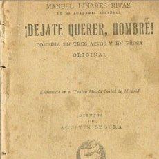 Libros antiguos: LA FARSA, ¡DÉJATE QUERER, HOMBRE!, MANUEL LINARES RIVAS. Lote 23451284